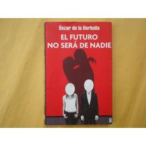 Óscar De La Borbolla, El Futuro No Será De Nadie, Plaza Y Ja