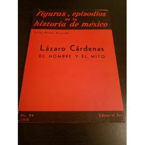 Lazaro Cardenas El Hombre Y El Mito - Carlos Alvear Jus