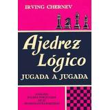 Libro: Ajedrez Logico Jugada A Jugada - Irving Chernev - Pdf
