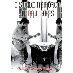 Livro: O Suicídio Metafórico De Raul Seixas (raulzito, Rock)