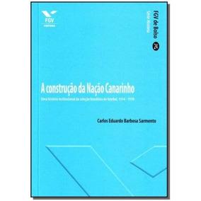 Contrução Da Nação Canarinho, A,sarmento, Carlos Eduardo