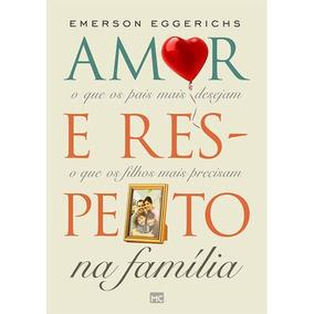 Amor E Respeito Na Familia - Emerson Eggerichs