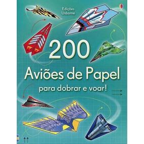 200 Avioes De Papel Para Dobrar E Voar