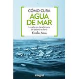 Cómo Cura El Agua Del Mar (manuales Integral); Cecilia Nova
