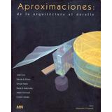 Libro Aproximaciones De La Arquitectura Al Detalle