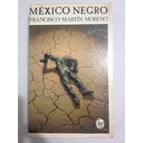 Libro - Mexico Negro - De Francisco Martin Moreno