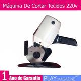 Máquina De Cortar Tecidos Nova 220v 1 Ano Garantia + Brinde