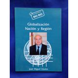 Globalización Nación Y Región Biobío, José Miguel Inzunza