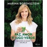 Paz Amor Y Jugo Verde - Marina Borensztein - Planeta - Nuevo