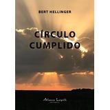 Bert Hellinger - Círculo Cumplido - Editorial Alma Lepik
