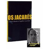 Livro - Os Jacares - Carlos Eduardo De Magalhães