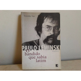 Paulo Leminski, O Bandido Que Sabia Latim- Toninho Vaz Livro