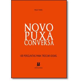 Novo Puxa Conversa: 100 Perguntas Para Trocar Ideias