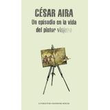 Libro Un Episodio En La Vida Del Pintor Viajer De Cesar Aira