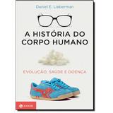 História Do Corpo Humano, A: Evolução, Saúde E Doença