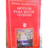 Motivos Para Seguir Viviendo Horacio Jaramillo Loya