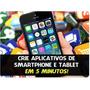 Curso Crie Aplicativos Para Smartphone E Tablet Em 5 Minutos