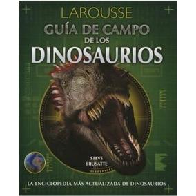 Guia De Campo De Los Dinosaurios - Steve Brusatte / Larousse