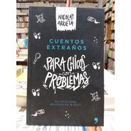 Cuentos Extraños Para Chicos Con Problemas * Nicolás Arrieta