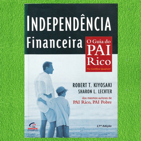 Independência Financeira O Guia Do Pai Rico Robert Kiyosaki