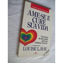 * Livro - Louise L. Hay - Ame-se E Cure Sua Vida