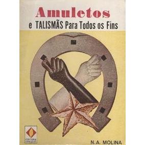Livro: Amuletos E Talismãs Para Todos Os Fins - N. A. Molina