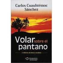 Libro Volar Sobre El Pantano De Cuauhtémoc Sánchez