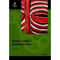 Bantos, Males E Identidade Negra - Nei Lopes - Novo Lacrado
