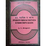 El Niño Y Sus Perturbaciones Emocionales * J. L. Despert *