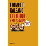Libro El Futbol A Sol Y Sombra De Eduardo Galeano