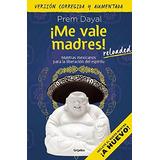 Me Vale Madres! Mantras Mexicanos Para La Liberacion Del Es