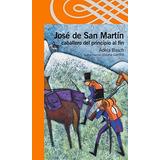 Jose De San Martin Caballero De Principio A Fin Loqueleo