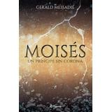 Moises, Un Principe Sin Corona - Gerald Messadie