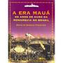 A Era Maua Os Anos De Ouro Da Monarquia No Brasil - Figueira