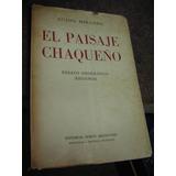 El Paisaje Chaqueño. Ensayo Geográfico Regional. Miranda, G
