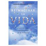 Reimaginar La Vida - Barbara Bradley