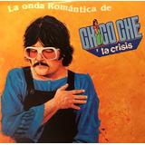 Cd Chico Che Y La Crisis La Onda Romantica De