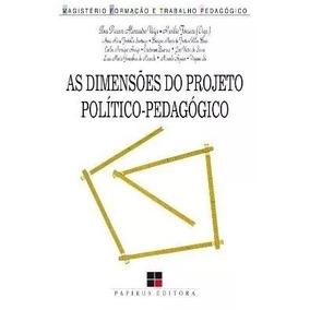 As Dimensões Do Projeto Político-pedagógico - Ilma Veiga
