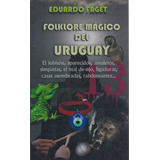 Folklore Magico Del Uruguay - Eduardo Faget