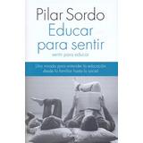 Libro: Educar Para Sentir, Sentir Para Educar ( Pilar Sordo)