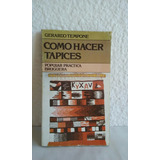Como Hacer Tapices. Gerardo Tempone. 1980 Bruguera. Urdimbre