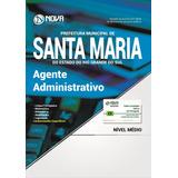 Apostila Prefeitura De Santa Maria-rs 2017 - Agt. Administr.