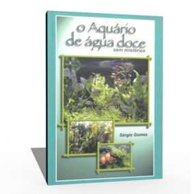 Livro O Aquário De Água Doce Sem Mistérios - Sérgio Gomes