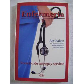 Enfermería. Vocación De Entrega Y Servicio - Ary Kahan
