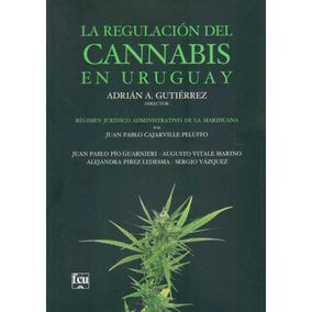 La Regulacion Del Cannabis En Uruguay - Gutierrez, Adrian