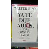 Ya Te Dije Adios Y Ahora Como Te Olvido/el Original/ Riso