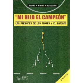 Libro: Mi Hijo El Campeón ( Roffé - Fenili - Giscafre)