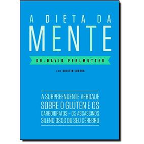 Dieta Da Mente, A: A Surpreendente Verdade Sobre O Glúten E
