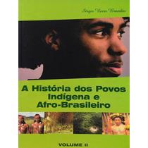 A Historia Dos Povos Indígena E Afro- Brasileiro Vol 2 - Ser