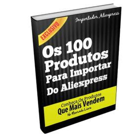 Ebook 100 Produtos Para Importar Do Aliexpress